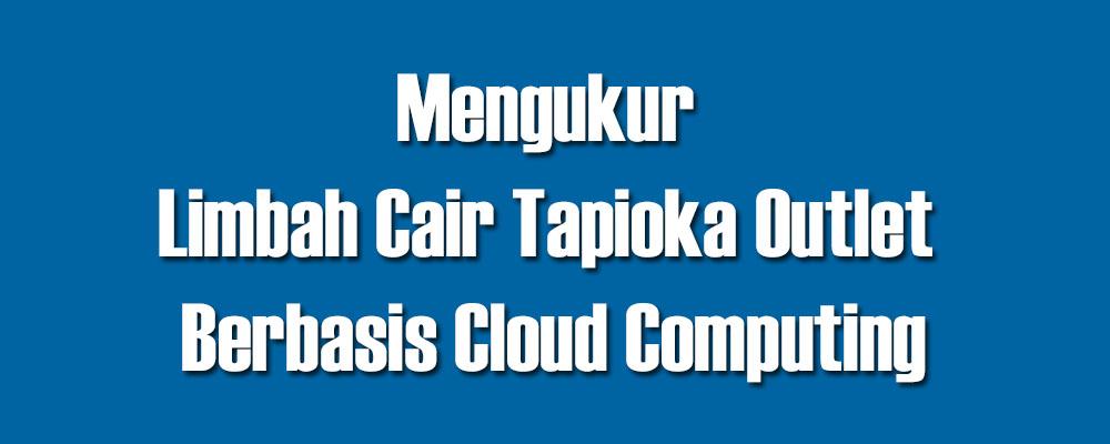 mengukur limbah cair tapioka outlet berbasis cloud computing