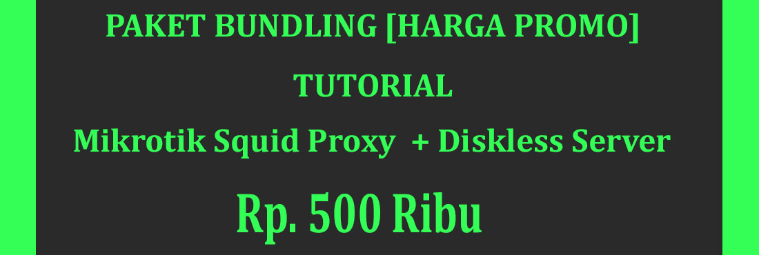 promo bundling tutorial mikrotik squid proxy dan tutorial diskless server