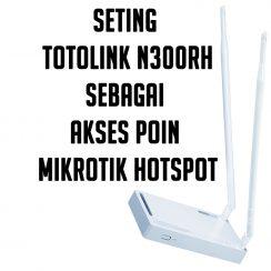 Cara Seting Totolink n300rh Sebagai Akses Point Hotspot Mikrotik